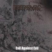 Evil Against Evil by Epidemic