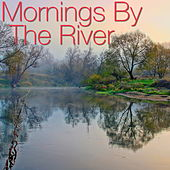 Mornings By The River von Various Artists