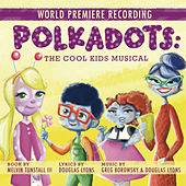 Polkadots: The Cool Kids Musical (World Premiere Recording) by Various Artists
