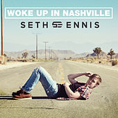 Woke Up in Nashville by Seth Ennis