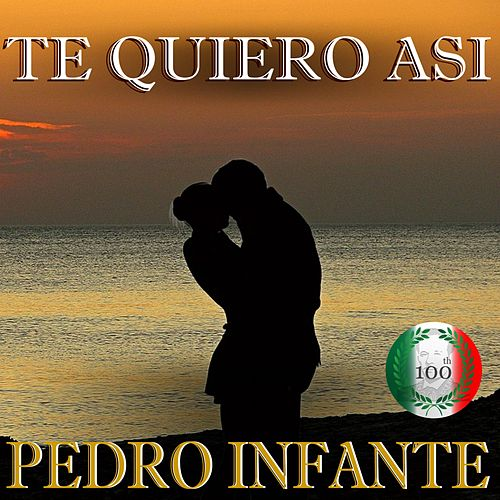 Imprescindibles (Te Quiero Asi) by Pedro Infante