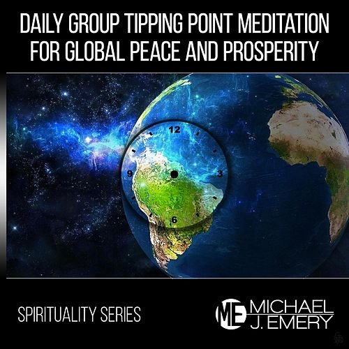 Spirituality Series: Daily Group Tipping Point Meditation for Global Peace and Prosperity by Michael J. Emery