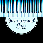 Instrumental Jazz - Soothing Piano, Inspirational Music, Solo Piano, Sexy Jazz by Smooth Jazz Allstars