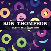 The Muddy Waters / Sugar Momma by Ron Thompson