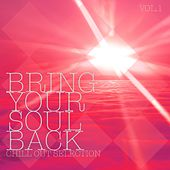 Bring Your Soul Back, Vol. 1 - Chill Out Selection by Various Artists