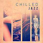 Chilled Jazz – Romantic Evening, Healing Touch, Jazz for Lovers, Best Sensual Steps of Jazz by Chilled Jazz Masters