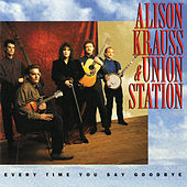 Every Time You Say Goodbye by Alison Krauss