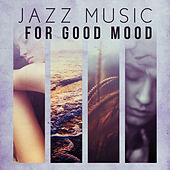 Jazz Music for Good Mood – Vintage Jazz Music for Every Moment of Life, Instrumental Jazz by Light Jazz Academy