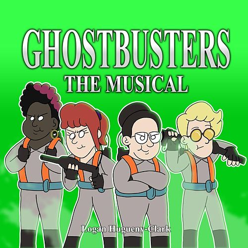 Ghostbusters the Musical by Logan Hugueny-Clark