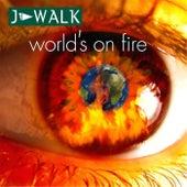 World´s on Fire by J Walk