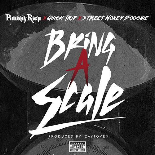 Bring a Scale (feat. Quick Trip & Street Money Boochie) - Single by Philthy Rich