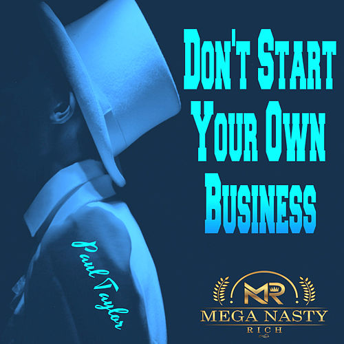 Don't Start Your Own Business by Paul Taylor