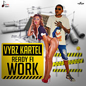 Ready Fi Work - Single by VYBZ Kartel