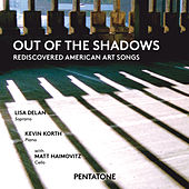 Out of the Shadows: Rediscovered American Art Songs by Lisa Delan