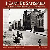 I Can't Be Satisfied: Early American Women Blues Singers, Vol. 2: Town by Various Artists