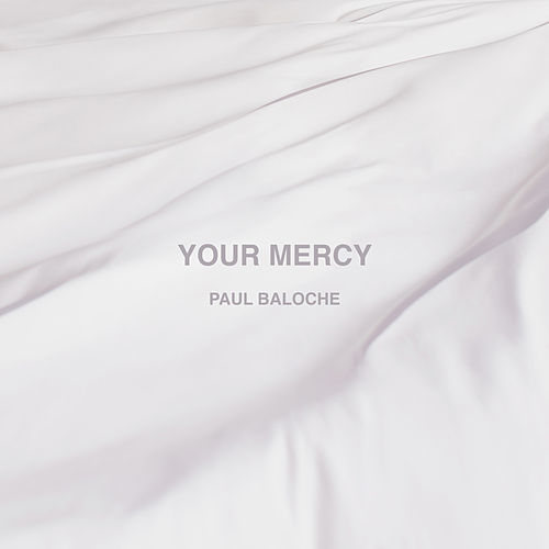 Your Mercy by Paul Baloche