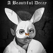 A Beautiful Decay - EP by Skye