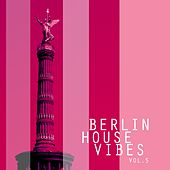 Berlin House Vibes, Vol. 5 - Selection of House Music by Various Artists