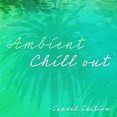 Ambient Chill Out (Sunset Edition) by Various Artists