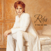If You See Him by Reba McEntire