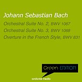 Green Edition - Bach: Orchestral Suites Nos. 2, 3 & Overture in the French Style by Various Artists