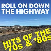 Roll On Down The Highway Hits Of The 70s & 80s by Various Artists
