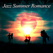 Jazz Summer Romance – Romantic Saxophone Music for Summer Evening, Erotic Music for Intimate Moments by Chilled Jazz Masters