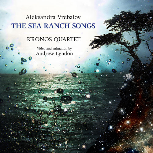 Aleksandra Vrebralov: The Sea Ranch Songs by Kronos Quartet