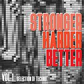 Stronger, Harder, Better, Vol. 1 - Selection of Techno by Various Artists