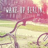 Wake Up Berlin, Vol. 5 - Selection of Dance Music by Various Artists
