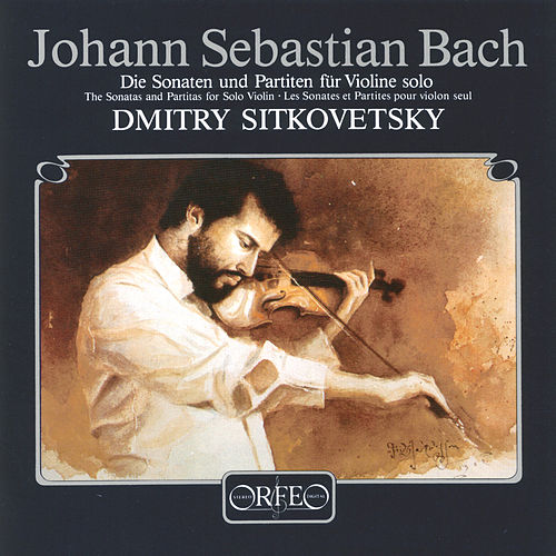 Bach: Violin Sonatas & Partitas by Dmitry Sitkovetsky