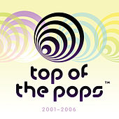 Top Of The Pops 2001 - 2006 by Various Artists