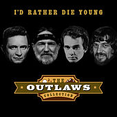 The Outlaws Collection - I'd Rather Die Young von Various Artists