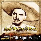 Sus Mejores 15 Super Exitos by Luis Perez Meza