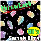 Throwback 80's Smash Hits by Various Artists