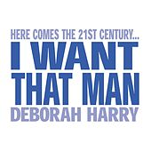 I Want That Man by Debbie Harry