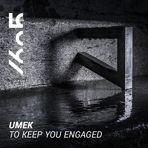 To Keep You Engaged by Umek