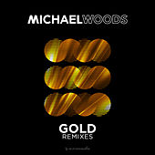 Gold (Remixes) by Michael Woods