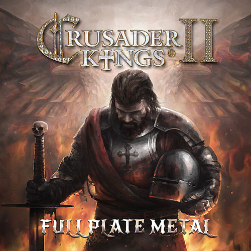 Crusader Kings II: Full Plate Metal by Paradox Interactive