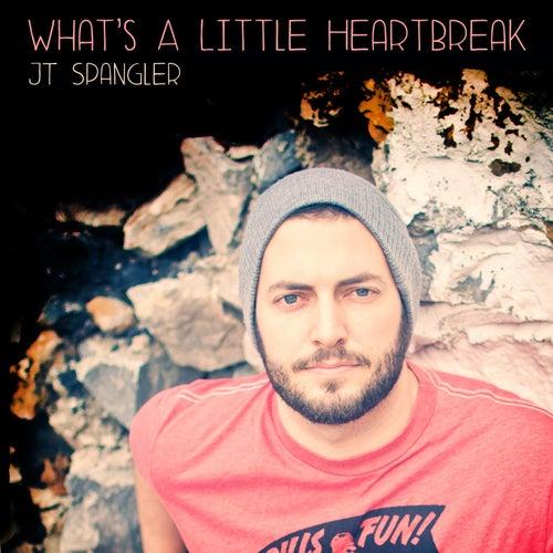 What's a Little Heartbreak by Jt Spangler