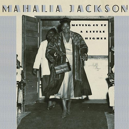 Moving On Up A Little Higher by Mahalia Jackson