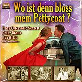 Wo ist denn bloss mein Petticoat? by Various Artists