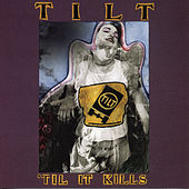 'Til It Kills by Tilt