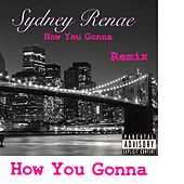 How You Gonna (Remix) by Sydney Renae