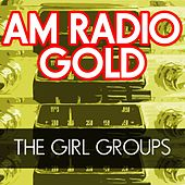 AM Radio Gold: The Girl Groups by Various Artists