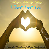 Mega Nasty Love: I Don't Trust You by Paul Taylor