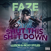 Shut This Sh#T Down (feat. Luzion & Ricky Styles) by Faze
