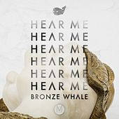 Hear Me by Bronze Whale
