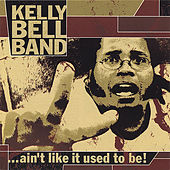 Ain't Like It Used to Be by Kelly Bell Band