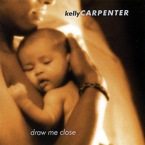 Draw Me Close by Kelly Carpenter